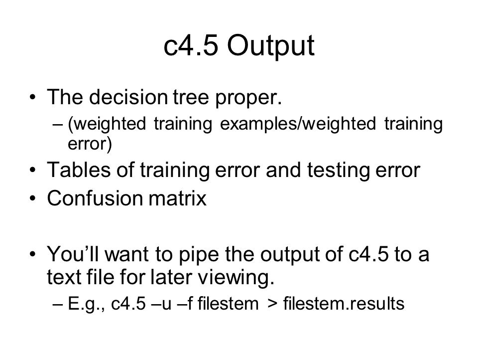 c4.5 Output The decision tree proper.