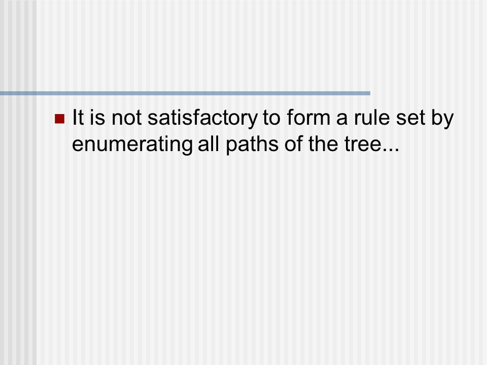 It is not satisfactory to form a rule set by enumerating all paths of the tree...