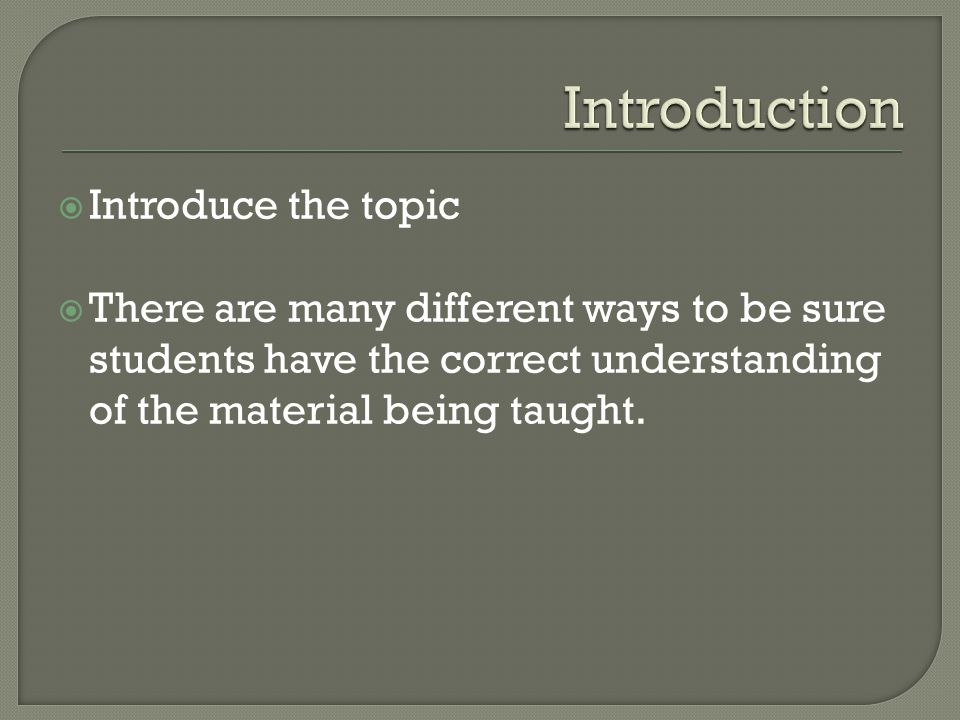  Introduction  Explain why ALL THREE topics are important  Describe feedback and how/why you may need to make adjustments to instructions  Conclusion