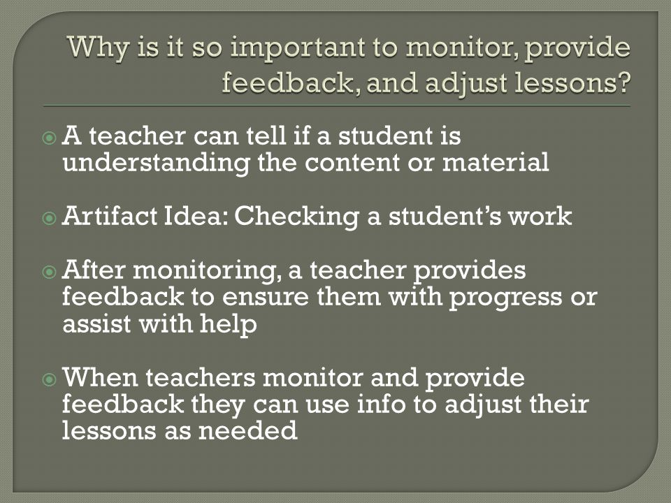  A teacher can tell if a student is understanding the content or material  Artifact Idea: Checking a student's work  After monitoring, a teacher pr