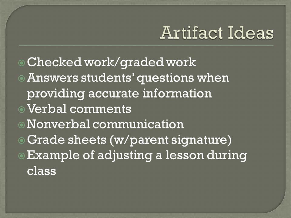  Checked work/graded work  Answers students' questions when providing accurate information  Verbal comments  Nonverbal communication  Grade sheet