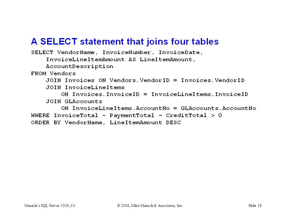 Murach's SQL Server 2008, C4© 2008, Mike Murach & Associates, Inc.Slide 18