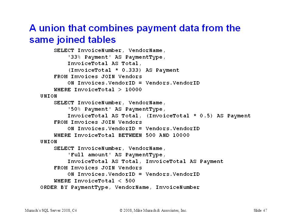 Murach's SQL Server 2008, C4© 2008, Mike Murach & Associates, Inc.Slide 47
