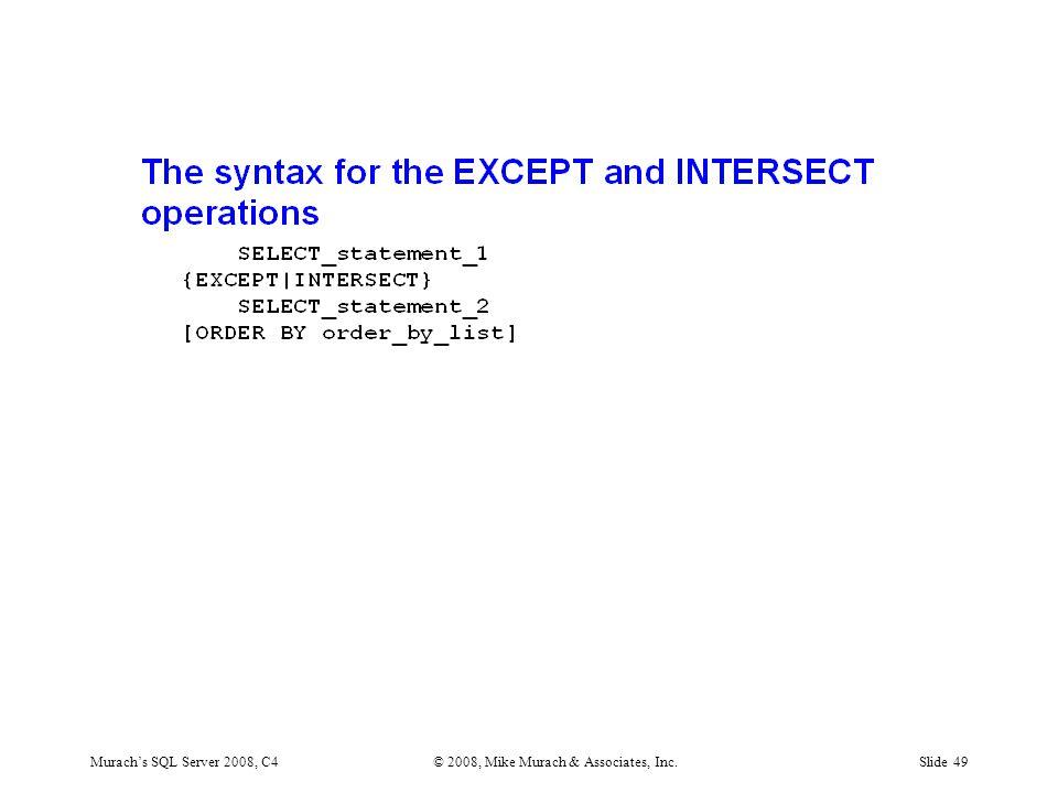 Murach's SQL Server 2008, C4© 2008, Mike Murach & Associates, Inc.Slide 49