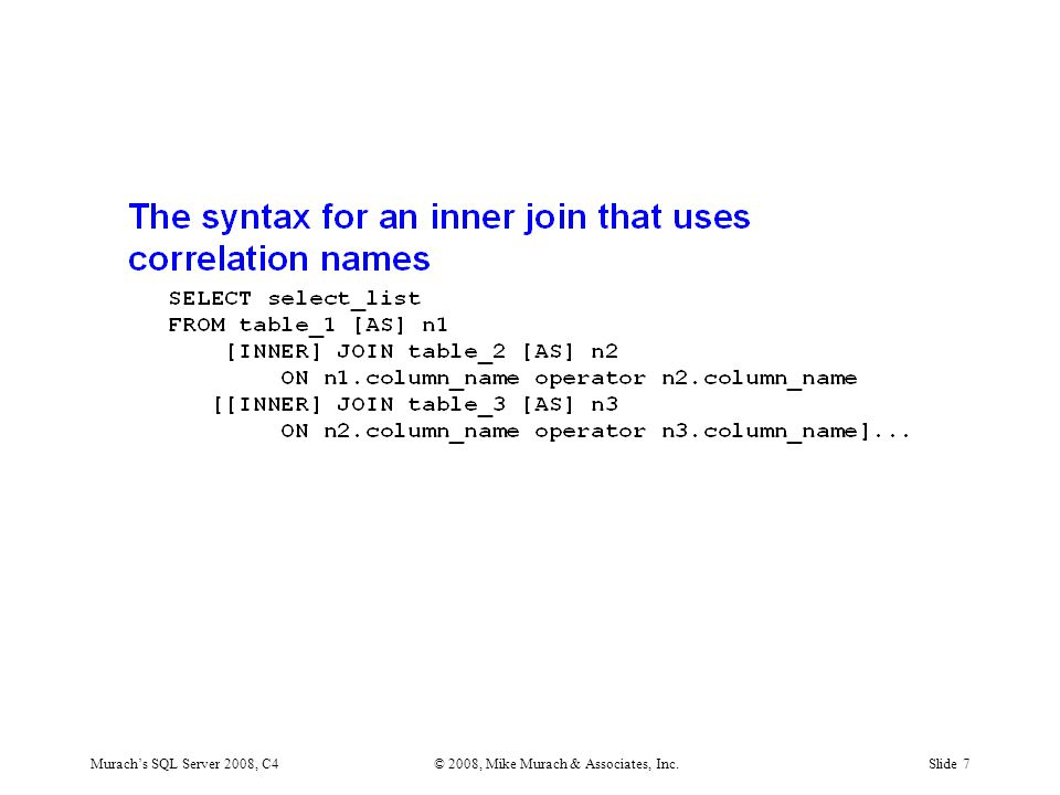 Murach's SQL Server 2008, C4© 2008, Mike Murach & Associates, Inc.Slide 7