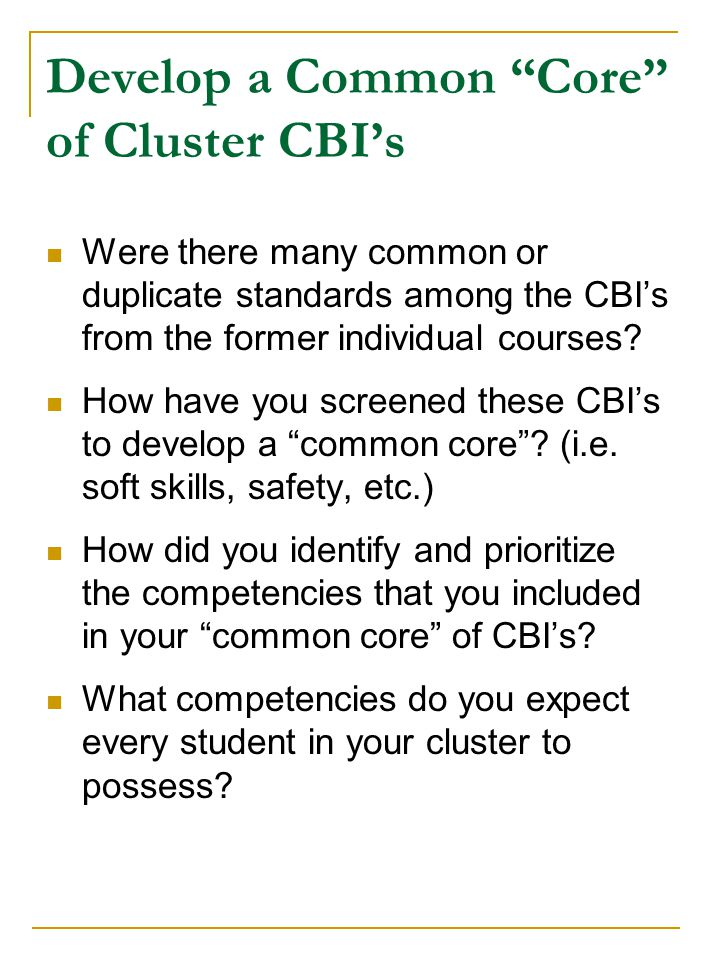 Develop a Common Core of Cluster CBI's Were there many common or duplicate standards among the CBI's from the former individual courses.