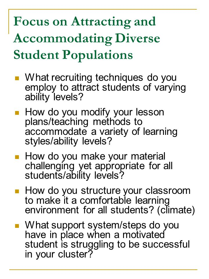Focus on Attracting and Accommodating Diverse Student Populations What recruiting techniques do you employ to attract students of varying ability levels.