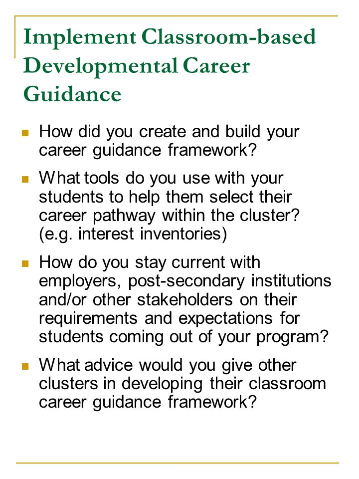 Implement Classroom-based Developmental Career Guidance How did you create and build your career guidance framework.