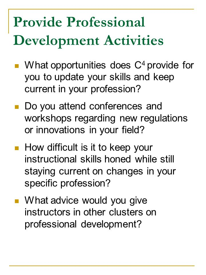 Provide Professional Development Activities What opportunities does C 4 provide for you to update your skills and keep current in your profession.