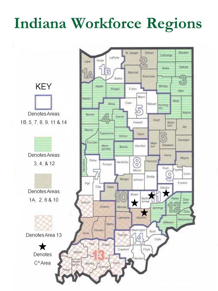 Indiana Workforce Regions KEY Denotes Areas 1B, 5, 7, 8, 9, 11 & 14 Denotes Areas 3, 4, & 12 Denotes Areas 1A, 2, 6 & 10 Denotes Area 13 Denotes C 4 Area