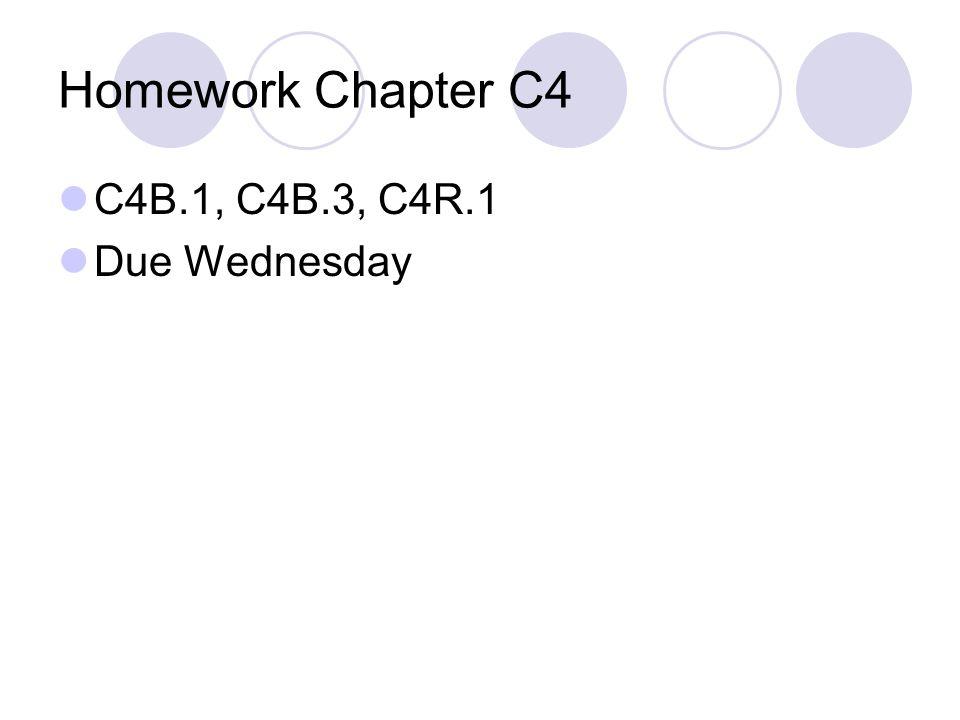 Homework Chapter C4 C4B.1, C4B.3, C4R.1 Due Wednesday