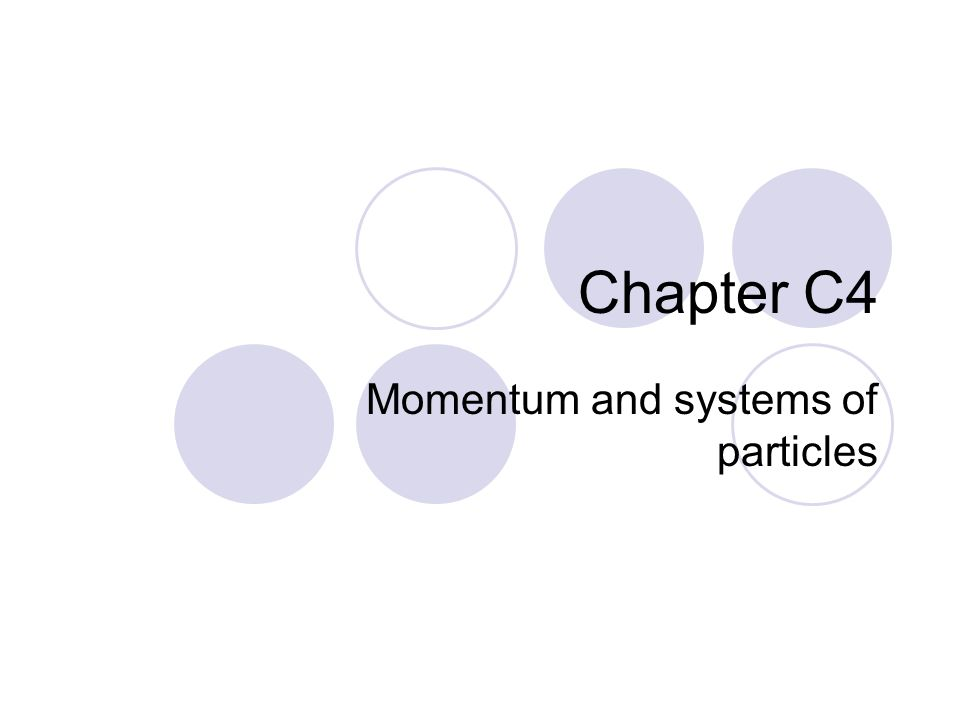 Chapter C4 Momentum and systems of particles