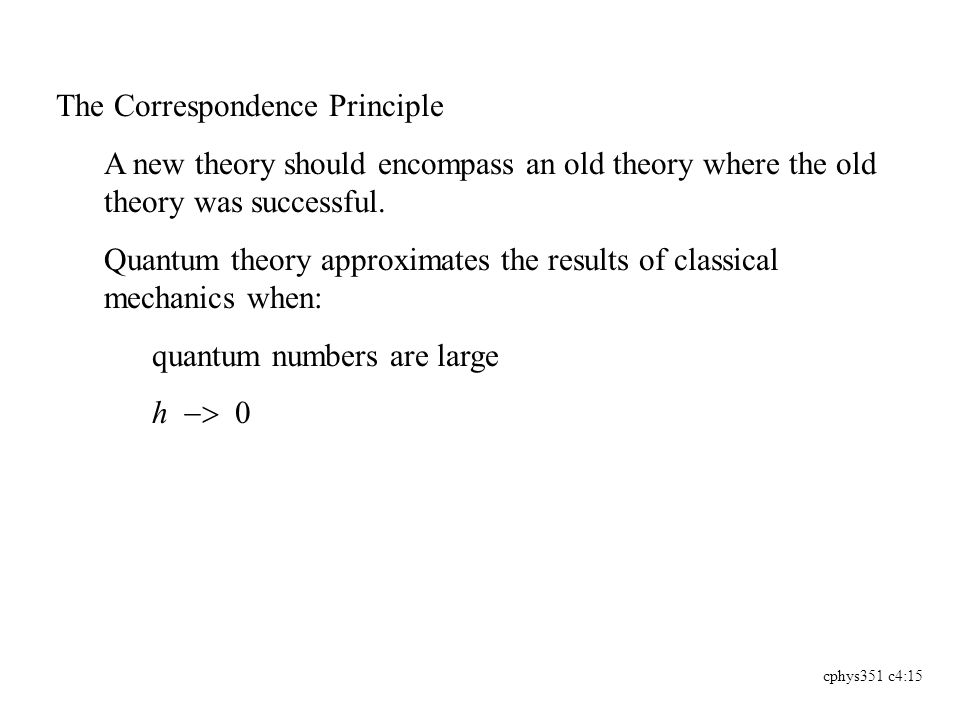 cphys351 c4:15 The Correspondence Principle A new theory should encompass an old theory where the old theory was successful.