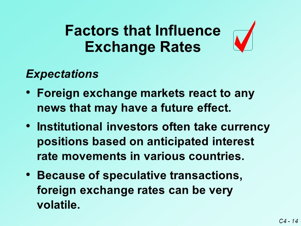 C4 - 14 Expectations Foreign exchange markets react to any news that may have a future effect. Institutional investors often take currency positions b