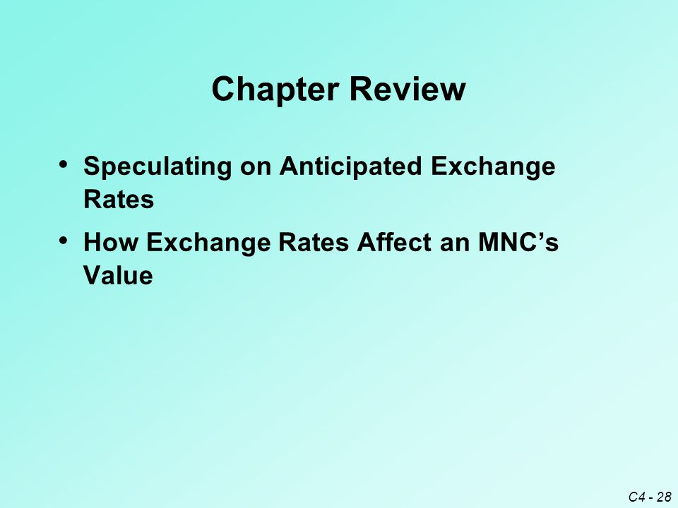 C4 - 28 Chapter Review Speculating on Anticipated Exchange Rates How Exchange Rates Affect an MNC's Value