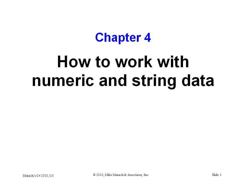 Murach's C# 2010, C4 © 2010, Mike Murach & Associates, Inc.Slide 1