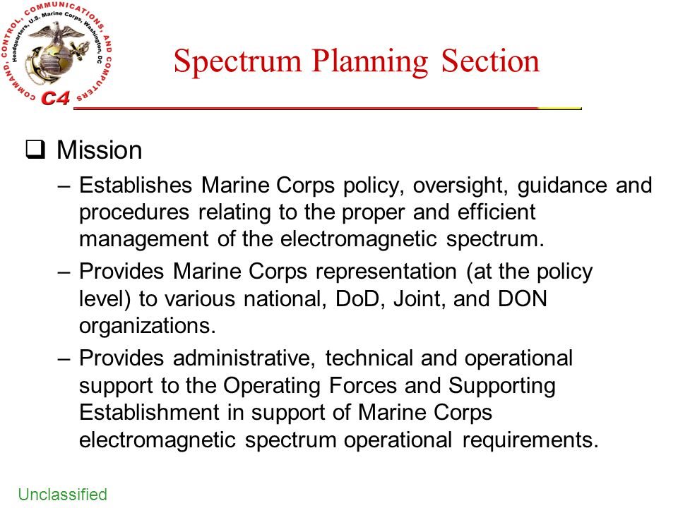 Unclassified Spectrum Planning Section  Mission –Establishes Marine Corps policy, oversight, guidance and procedures relating to the proper and effic