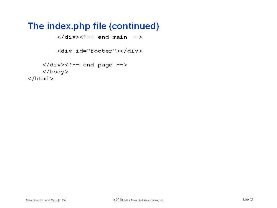 Murach s PHP and MySQL, C4© 2010, Mike Murach & Associates, Inc.Slide 33