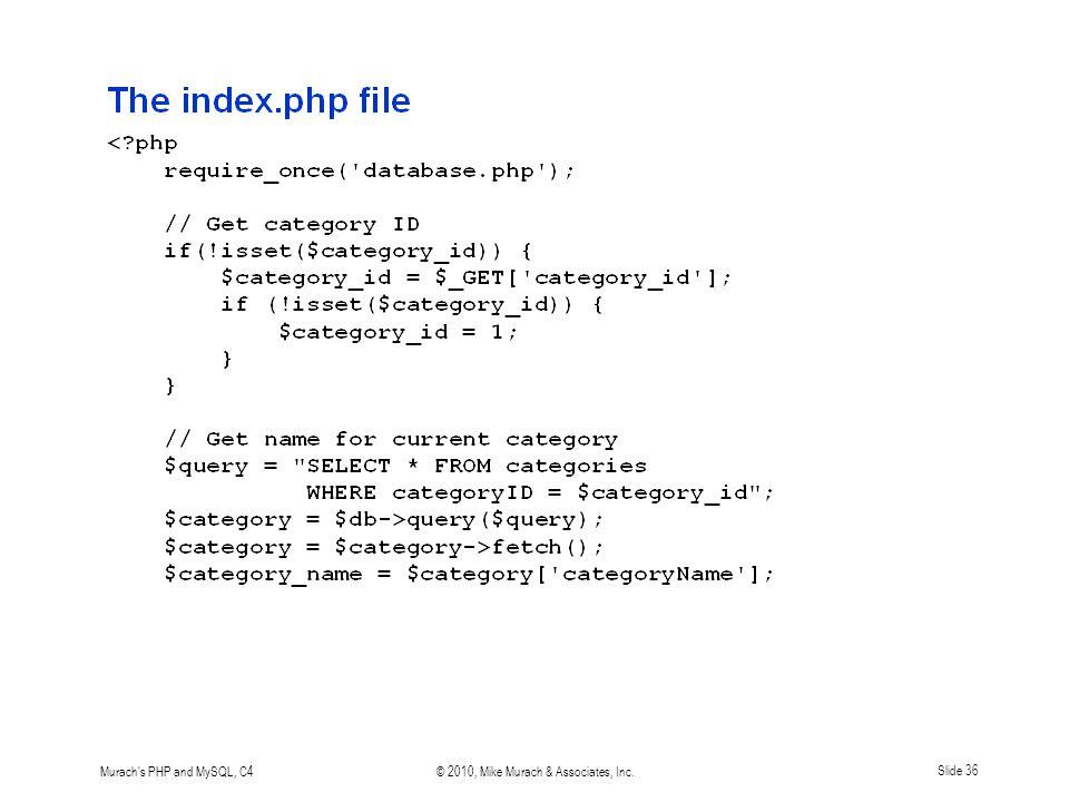 Murach s PHP and MySQL, C4© 2010, Mike Murach & Associates, Inc.Slide 36