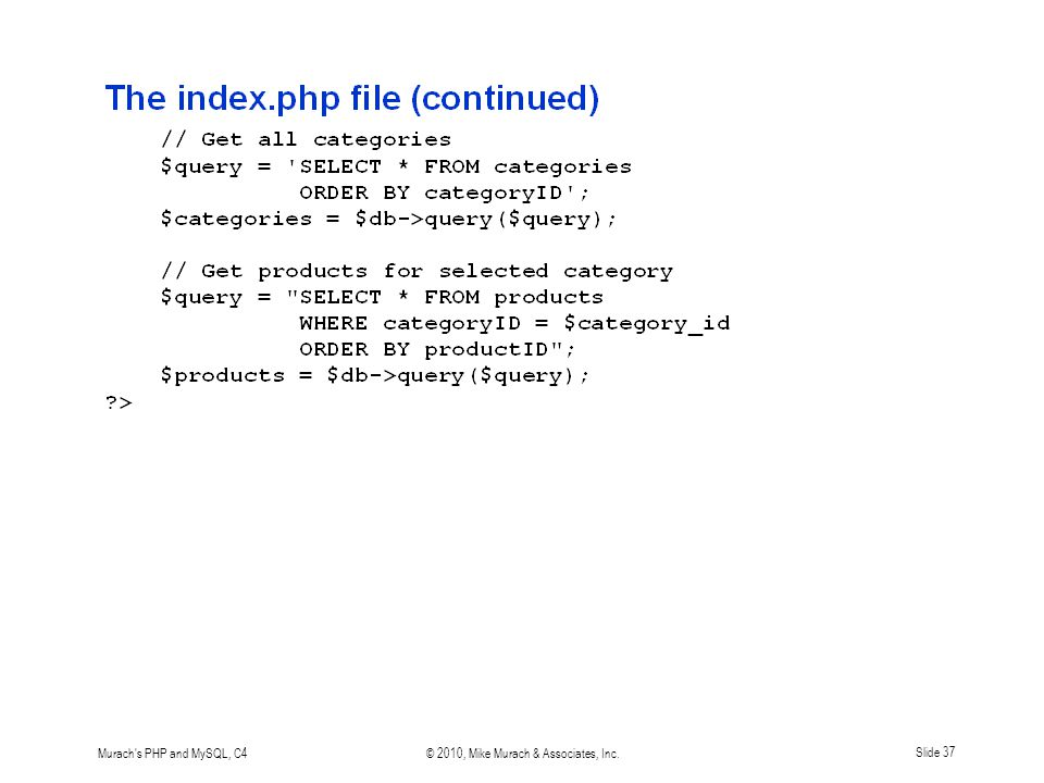 Murach s PHP and MySQL, C4© 2010, Mike Murach & Associates, Inc.Slide 37