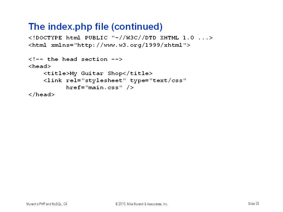 Murach s PHP and MySQL, C4© 2010, Mike Murach & Associates, Inc.Slide 38