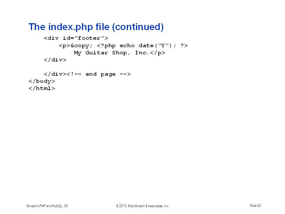 Murach s PHP and MySQL, C4© 2010, Mike Murach & Associates, Inc.Slide 42