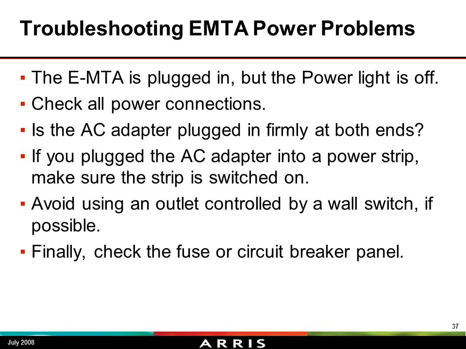 Troubleshooting EMTA Power Problems ▪The E-MTA is plugged in, but the Power light is off. ▪Check all power connections. ▪Is the AC adapter plugged in
