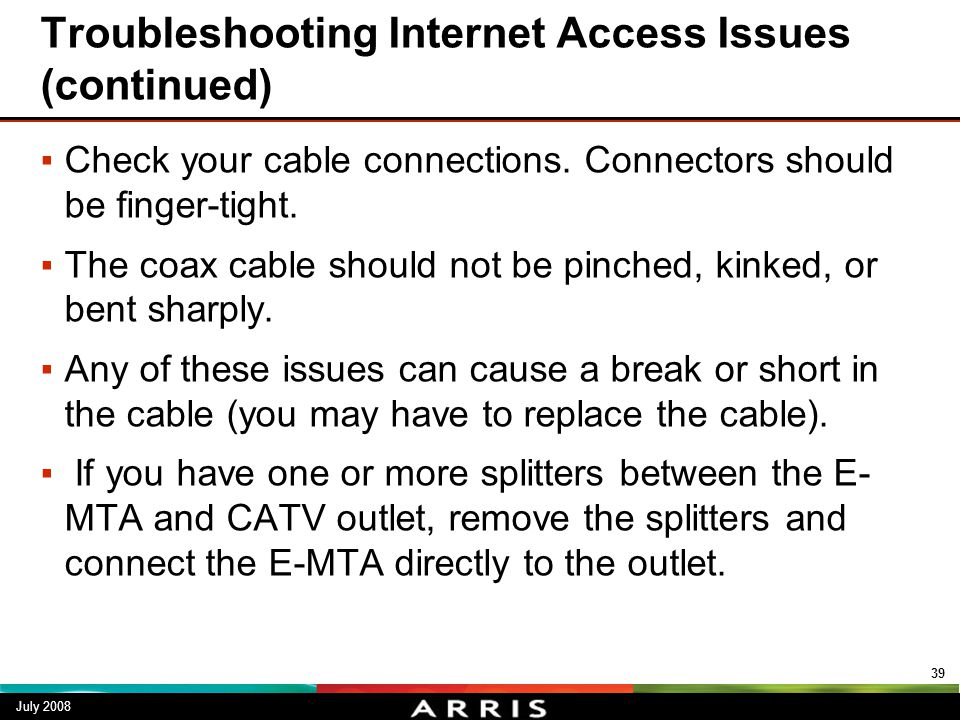Troubleshooting Internet Access Issues (continued) ▪Check your cable connections. Connectors should be finger-tight. ▪The coax cable should not be pin