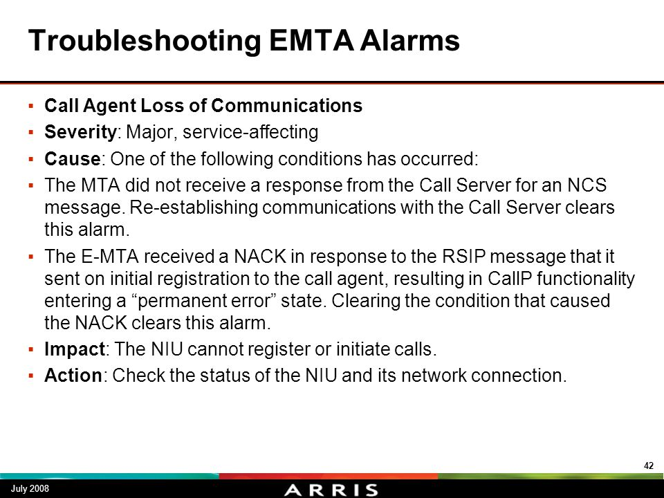 Troubleshooting EMTA Alarms ▪Call Agent Loss of Communications ▪Severity: Major, service-affecting ▪Cause: One of the following conditions has occurre
