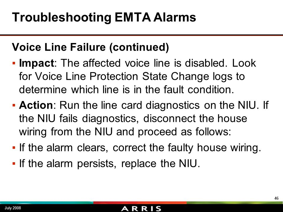 Troubleshooting EMTA Alarms Voice Line Failure (continued) ▪Impact: The affected voice line is disabled. Look for Voice Line Protection State Change l