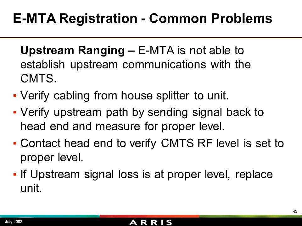 E-MTA Registration - Common Problems Upstream Ranging – E-MTA is not able to establish upstream communications with the CMTS. ▪Verify cabling from hou