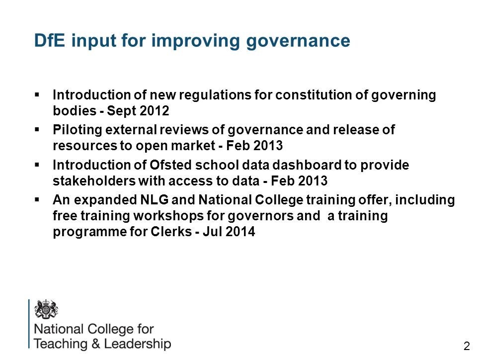 DfE input for improving governance  Introduction of new regulations for constitution of governing bodies - Sept 2012  Piloting external reviews of g