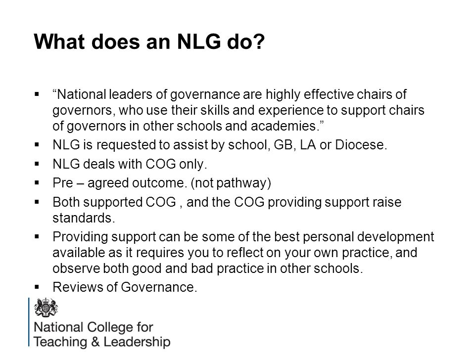 "What does an NLG do?  ""National leaders of governance are highly effective chairs of governors, who use their skills and experience to support chairs"