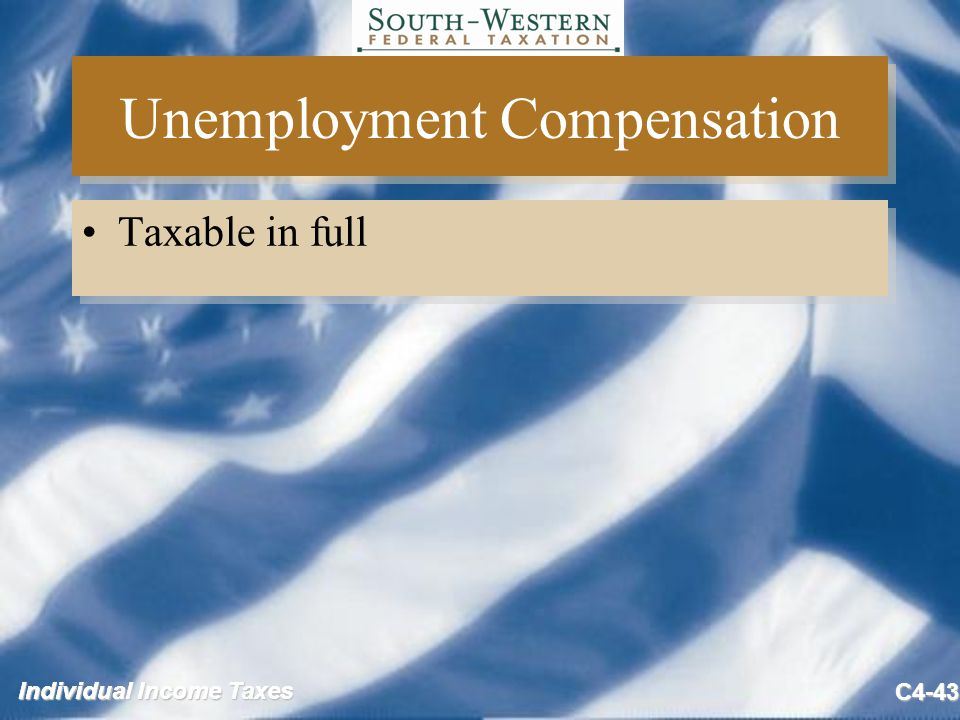 Individual Income Taxes C4-43 Unemployment Compensation Taxable in full