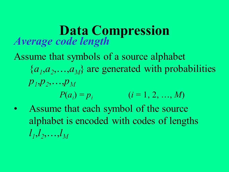 Data Compression Average code length Then the Average code length, L, of an information source is given by: