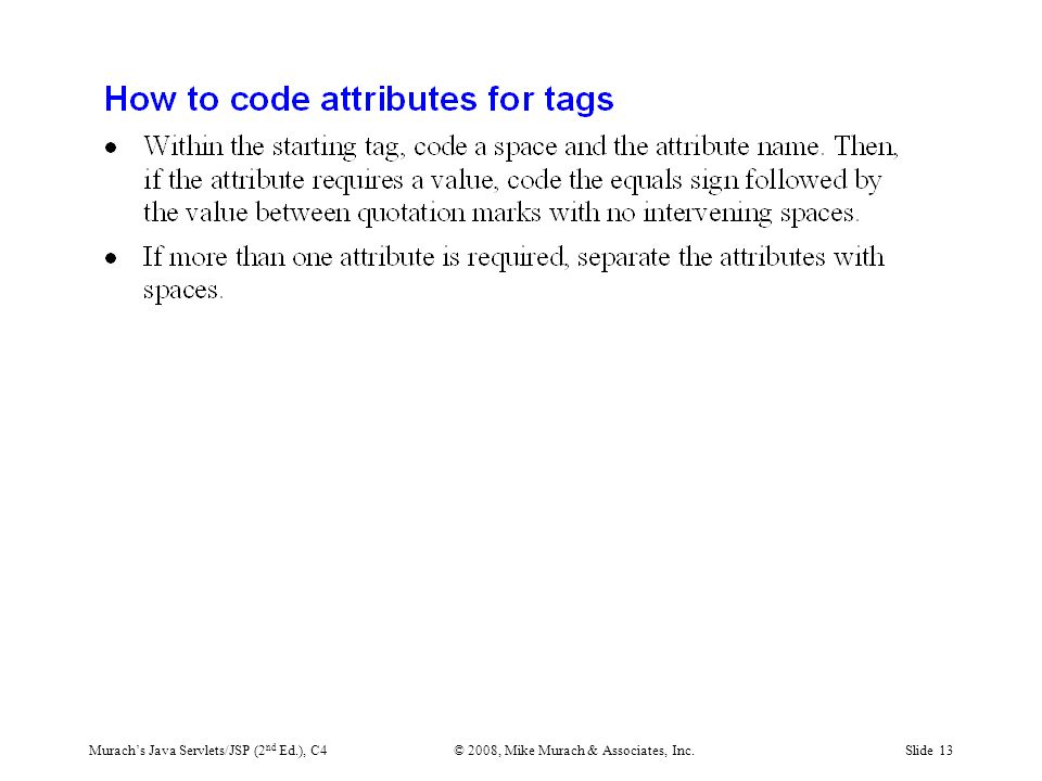 Murach's Java Servlets/JSP (2 nd Ed.), C4© 2008, Mike Murach & Associates, Inc.Slide 13