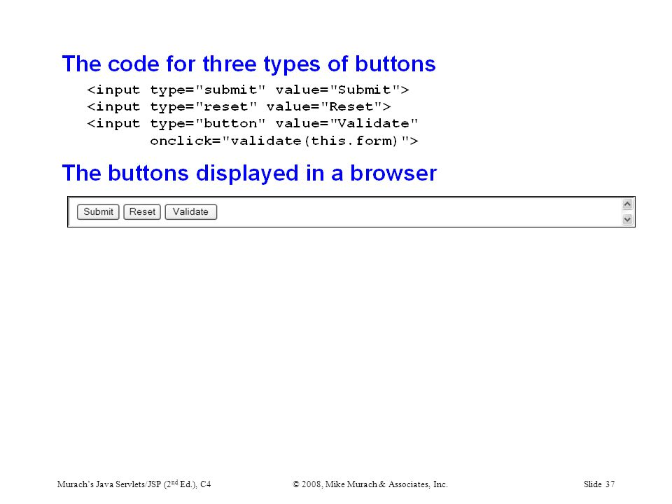 Murach's Java Servlets/JSP (2 nd Ed.), C4© 2008, Mike Murach & Associates, Inc.Slide 37