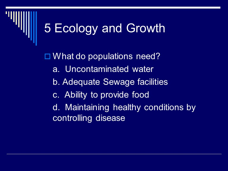 5 Ecology and Growth  What do populations need. a.
