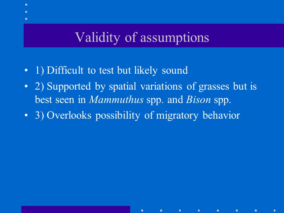 Validity of assumptions 1) Difficult to test but likely sound 2) Supported by spatial variations of grasses but is best seen in Mammuthus spp.