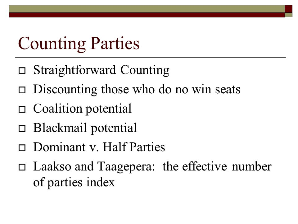 Counting Parties  Straightforward Counting  Discounting those who do no win seats  Coalition potential  Blackmail potential  Dominant v. Half Par