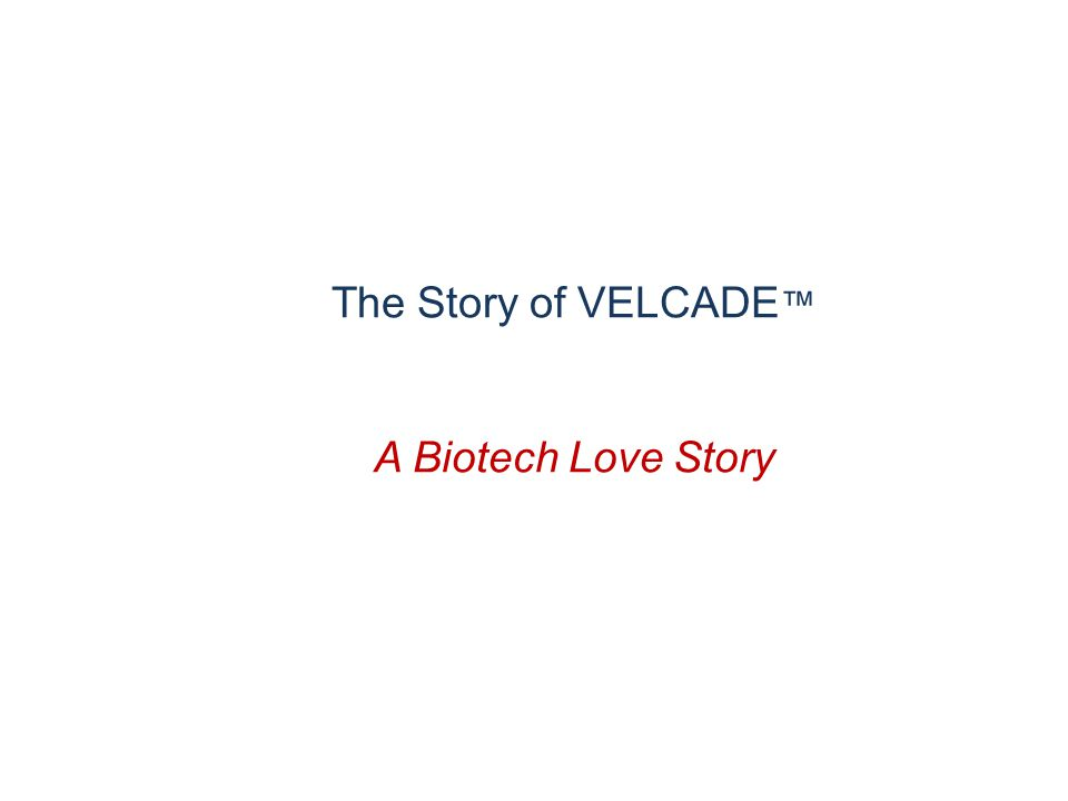 The Story of VELCADE ™ A Biotech Love Story