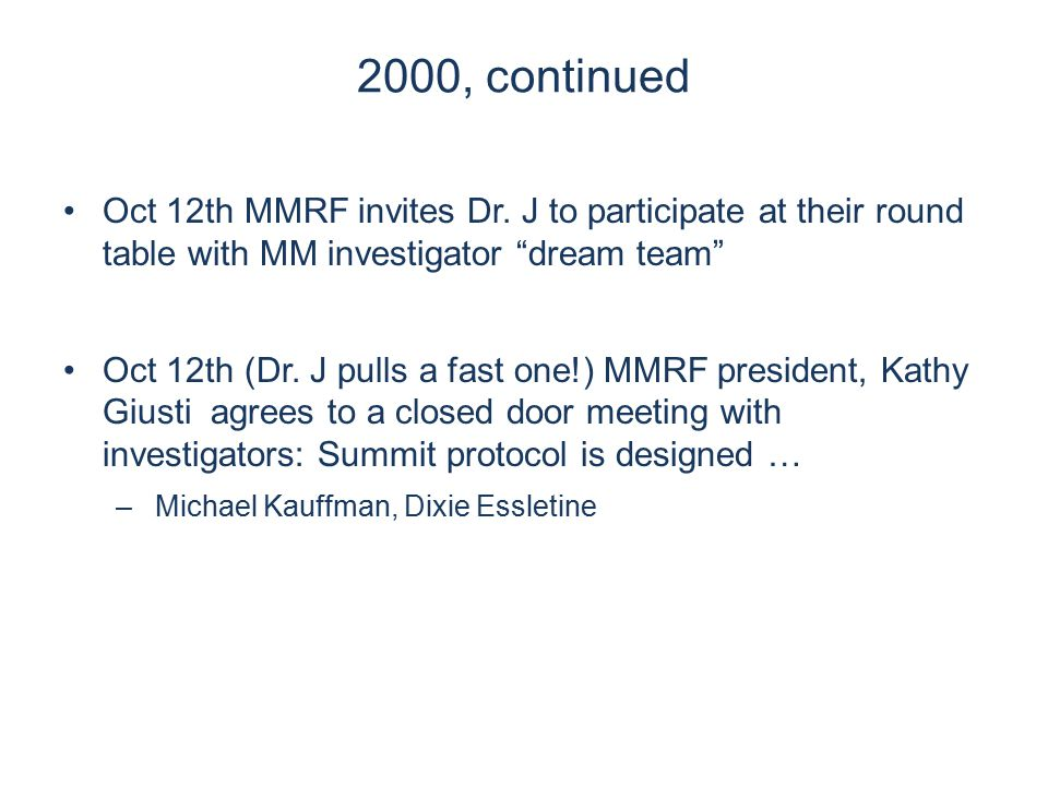 """2000, continued Oct 12th MMRF invites Dr. J to participate at their round table with MM investigator """"dream team"""" Oct 12th (Dr. J pulls a fast one!) M"""