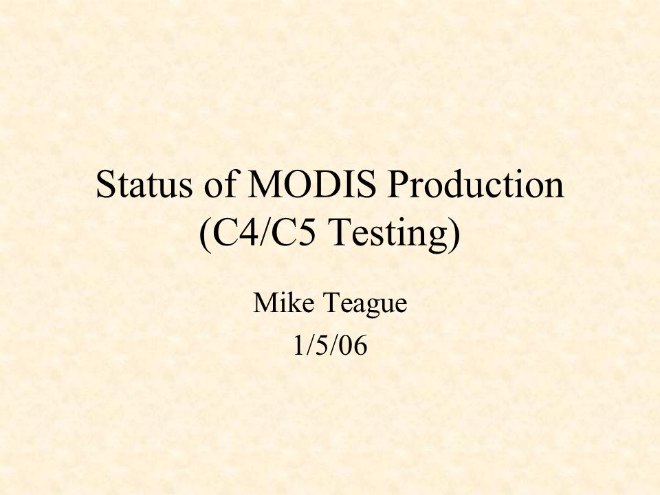 Status of MODIS Production (C4/C5 Testing) Mike Teague 1/5/06
