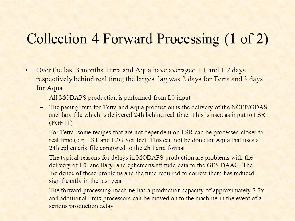 Collection 4 Forward Processing (1 of 2) Over the last 3 months Terra and Aqua have averaged 1.1 and 1.2 days respectively behind real time; the large