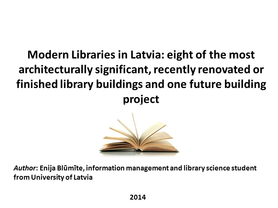 Modern Libraries in Latvia: eight of the most architecturally significant, recently renovated or finished library buildings and one future building pr