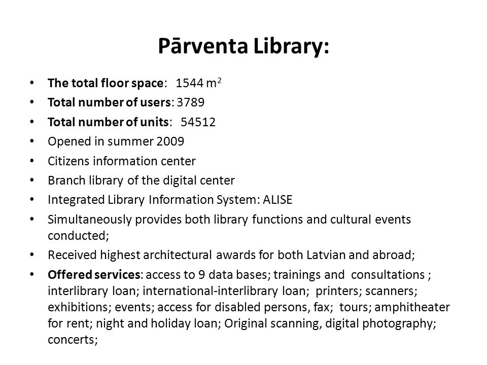 Pārventa Library: The total floor space: 1544 m 2 Total number of users: 3789 Total number of units: 54512 Opened in summer 2009 Citizens information