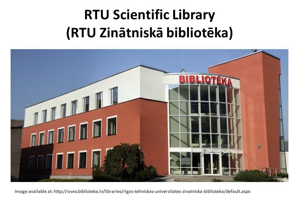 RTU Scientific Library (RTU Zinātniskā bibliotēka) Image available at: http://www.biblioteka.lv/libraries/rigas-tehniskas-universitates-zinatniska-bib