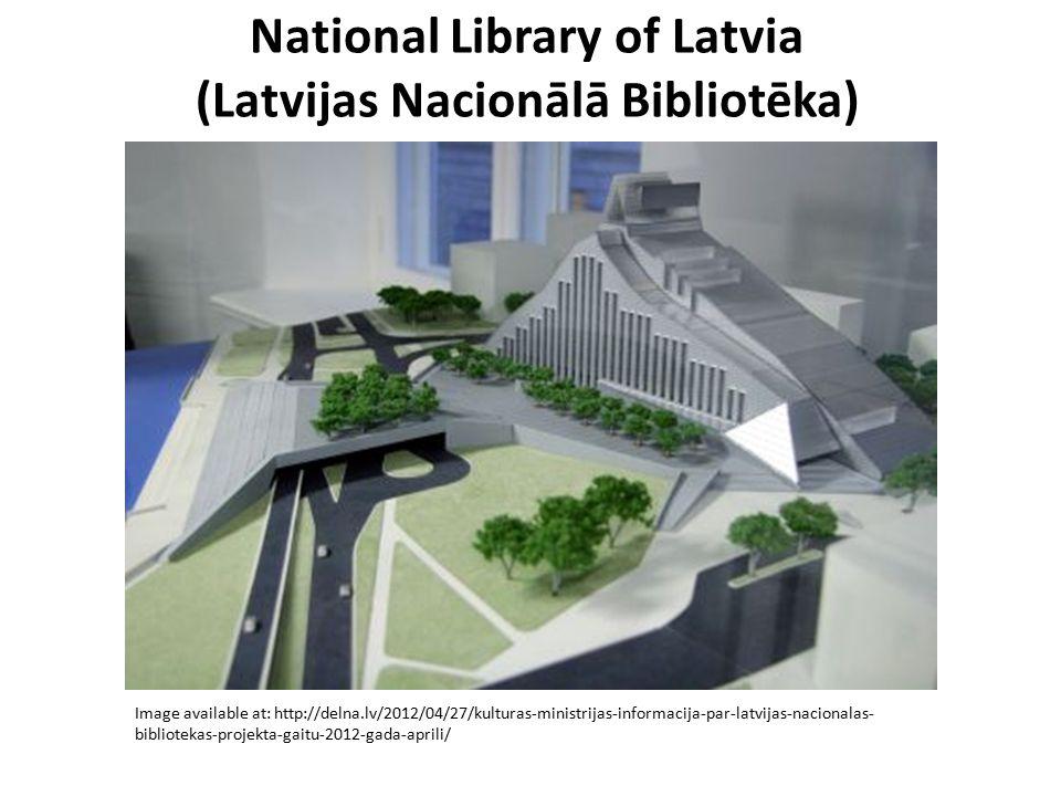 National Library of Latvia (Latvijas Nacionālā Bibliotēka) Image available at: http://delna.lv/2012/04/27/kulturas-ministrijas-informacija-par-latvija