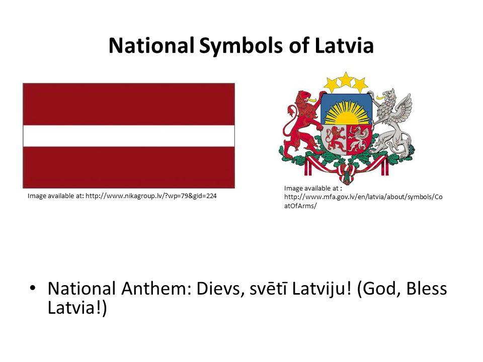 National Symbols of Latvia National Anthem: Dievs, svētī Latviju! (God, Bless Latvia!) Image available at: http://www.nikagroup.lv/?wp=79&gid=224 Imag