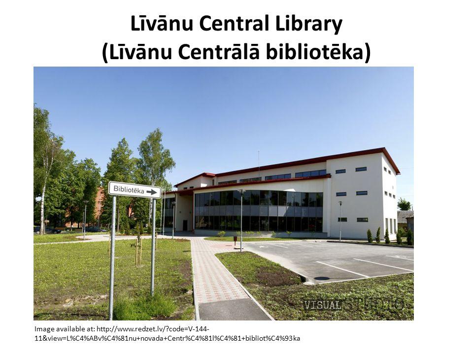 Līvānu Central Library (Līvānu Centrālā bibliotēka) Image available at: http://www.redzet.lv/?code=V-144- 11&view=L%C4%ABv%C4%81nu+novada+Centr%C4%81l